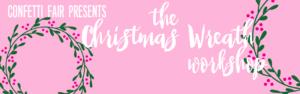 The Christmas Wreath Workshop 2019 - Sydney